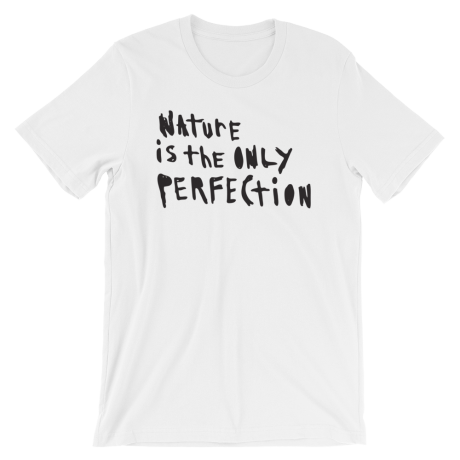 nature is the only perfection t-shirt